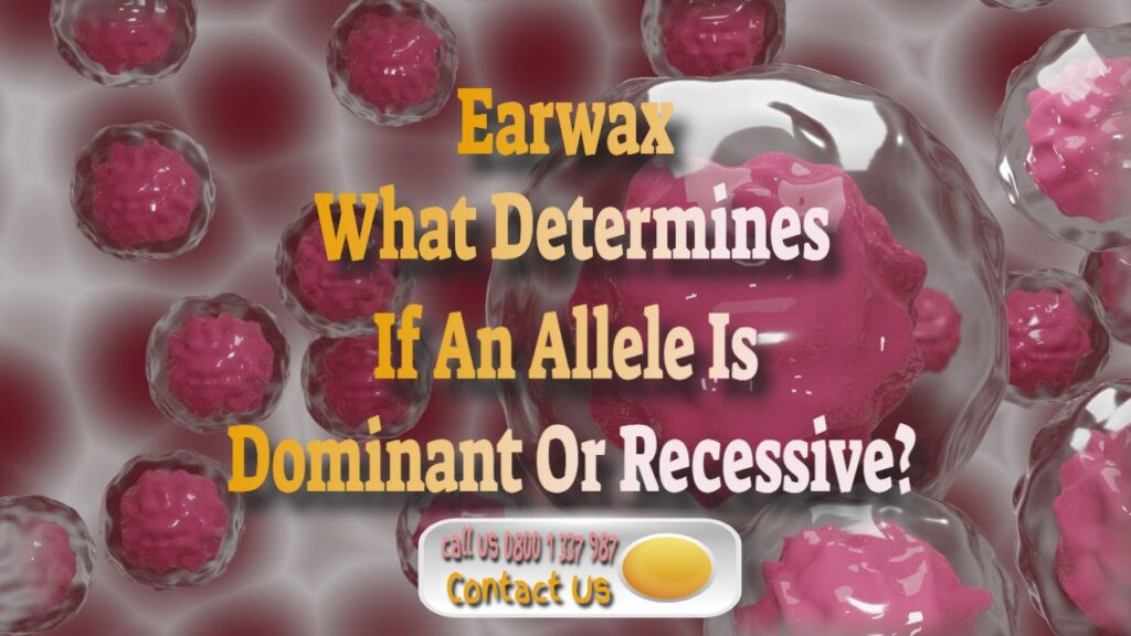 earwax what determines if an ellele is dominant or recessive