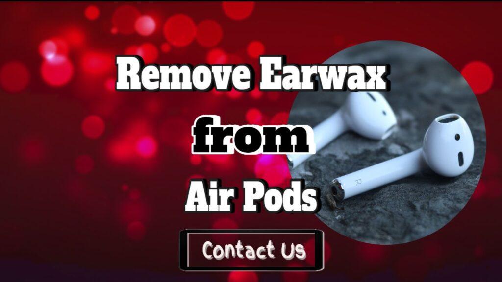 remove earwax from earpods